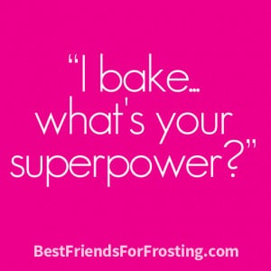 bake…what's your superpower?""