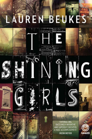 The Shining Girls: A Novel: Lauren Beukes: Holy shit!