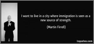 ... immigration is seen as a new source of strength. - Martin Firrell