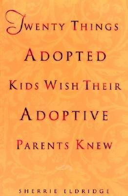 Twenty Things Adopted Kids Wish Their Adoptive Parents Knew (Sherri ...