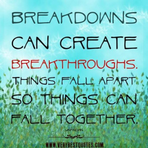 Positive quotes breakdowns can create breakthroughs. things fall apart ...