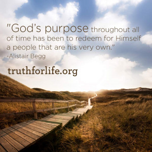 God's purpose throughout all of time has been to redeem for Himself ...