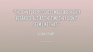 The John Ford pictures I made are highly regarded, but at the time ...