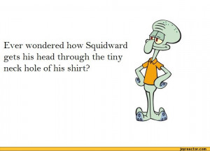 Squidward gets his head through the tiny neck hole of his shirt?,funny ...