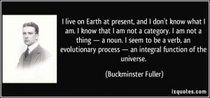 ... process — an integral function of the universe. - Buckminster Fuller