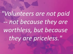 Volunteers are not paid – not because they are worthless, but ...