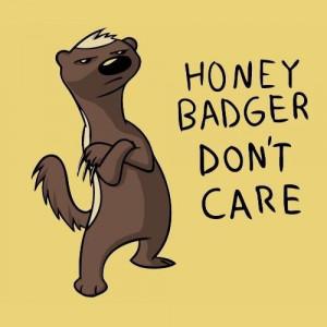 honey badger.....