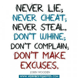 ... never cheat never steal. dont whine dont complain dont make excuses