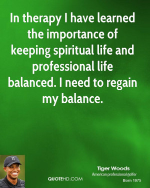 In therapy I have learned the importance of keeping spiritual life and ...
