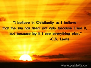 "... Because By It I See Everything Else "" - C.S. Lewis ~ Religion Quote"
