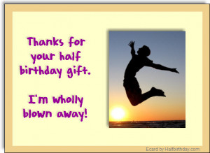 Fill in the form below to create your own Half Birthday Ecard.