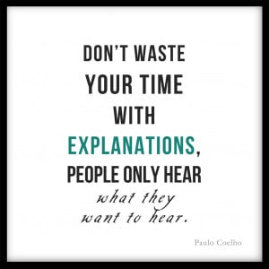 Don't waste your time with explanations…