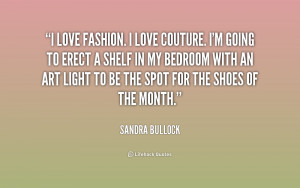 quote-Sandra-Bullock-i-love-fashion-i-love-couture-im-253573.png