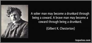 sober man may become a drunkard through being a coward. A brave man ...