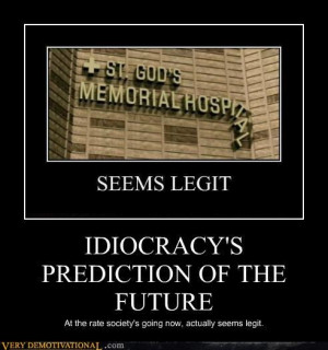 IDIOCRACY IS NOT A MOVIE.... IT'S A PREDICTION OF OUR FUTURE LOL