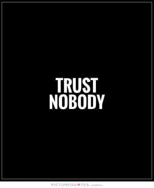 Trust nobody Picture Quote #1