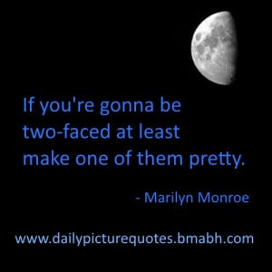 two faced people quotes by Marilyn Monroe-If you're gonna be two-faced ...