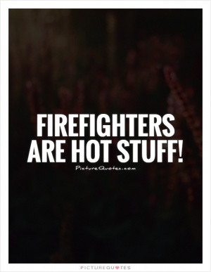 Gregory Widen Quotes Firemen Quotes