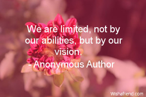 ability-We are limited, not by our abilities, but by our vision.