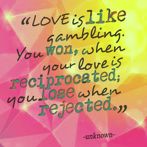 Quotes Picture: love is like gambling you won, when your love is ...