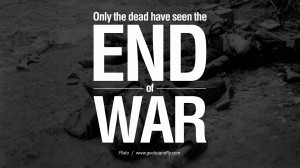 have seen the end of war. - Plato Famous Quotes About War on World ...