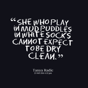Quotes Picture: she who play in mud puddles in white socks cannot ...