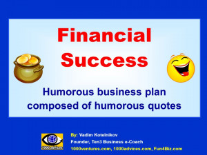 Financial Success Humorous business plan composed of humorous quotes ...