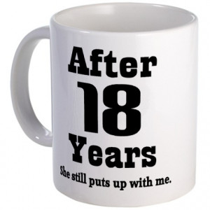 ... Gifts > 18 Year Anniversary Mugs > 18th Anniversary Funny Quote Mug