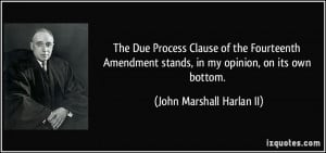 The Due Process Clause of the Fourteenth Amendment stands, in my ...