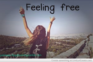 cute, feeling free, girls, inspirational, life, quote, quotes