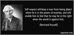 Self-respect will keep a man from being abject when he is in the power ...