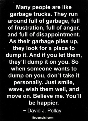 Many people are like garbage trucks.
