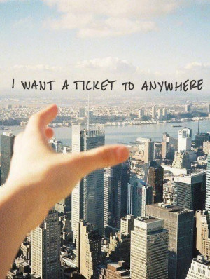 want a ticket to...anywhere!