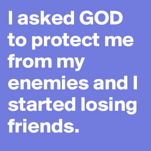asked god to protect me from my enemies