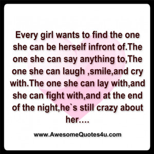 Every girl wants to find the one she can be herself infront of.