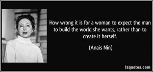 How wrong it is for a woman to expect the man to build the world she ...