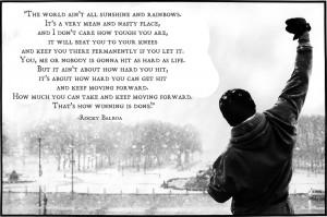 "The world ain't all sunshine and rainbows"" – Rocky Balboa"