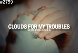 clouds, kushandwizdom, pot, quote, smoke, troubles, weed, words