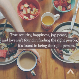 in finding the right person; it's found in being the right person ...