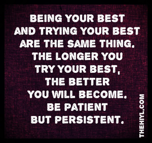 Being your best, and trying your best are the same thing.