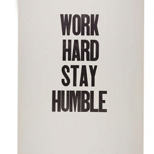 working hard brings success, being humble helps you keep it