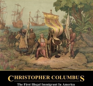 CHRISTOPHER COLUMBUS, THE FIRST ILLEGAL IMMIGRANT IN AMERICA..!!