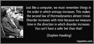 like a computer, we must remember things in the order in which entropy ...