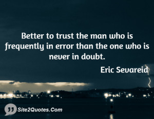 Better to trust the man who is frequently in error than the one who is ...