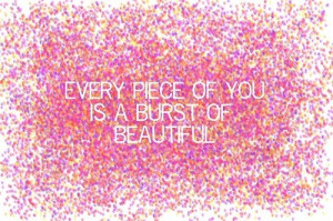 beautiful, beauty, burst, love, quote, quotes, words, you