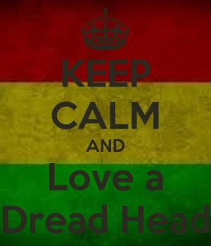Dread Heads Do It Better Calm and love a dread head