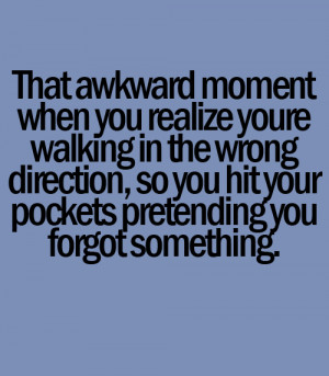 moment when you realize you're walking in the wrong direction, so you ...