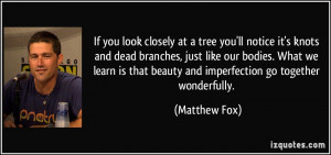 ... is that beauty and imperfection go together wonderfully. - Matthew Fox
