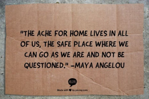 The ache for home lives in all of us, the safe place where we can go ...