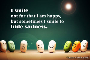 smile not for that I am happy but sometimes I smile to hide sadness